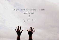 if you want something in life 