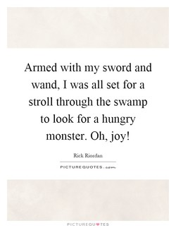 Armed with my sword and 