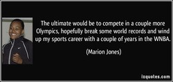 The ultimate would be to compete in a couple more 