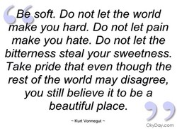 B soft. Do not let the world 