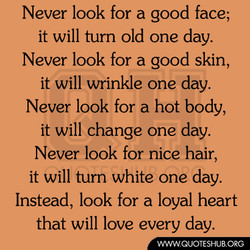 Never look for a good face; 
