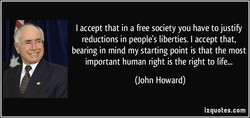 I accept that in a free society you have to justify 
