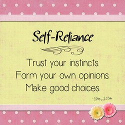 co eooooooo Self-Reliance Trust your Form your own opinions Make good choices