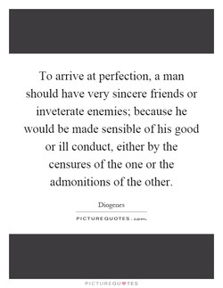 To arrive at perfection, a man 