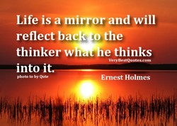 Life is a mirror and will 