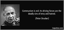Communism is evil. Its driving forces are the 