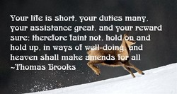Your life is short, your duties many, 