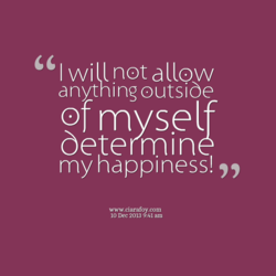 "I will not allow anything outsiöe of mvsel/ my happiness! "" www.ciarafoy.com 10 Dec 2013 9:41 am"