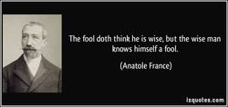 The fool doth think he is wise, but the wise man 