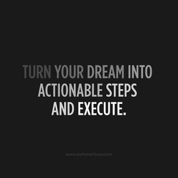 TURN YOUR DREAM INTO 