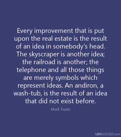 Every improvement that is put 