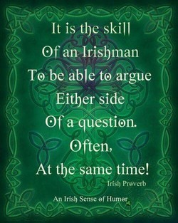 It is the skill (Of an Irisbman beable t@argue ÉWerÄde ØfaÄu stion. Often, At tbe same time! C / *Trish Prc»verb An Irish Sense Of Humor