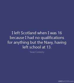I left Scotland when I was 16 