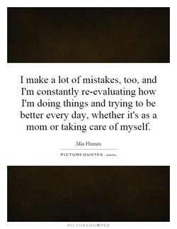I make a lot of mistakes, too, and 