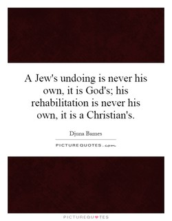 A Jew's undoing is never his 