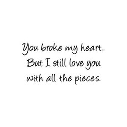 you broke my heart.. 