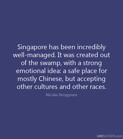 Singapore has been incredibly 