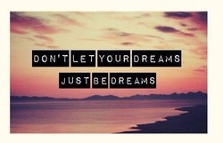 DON'T LET YOUR DREAMS 