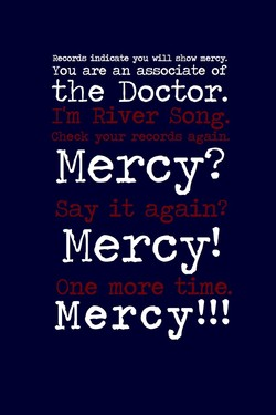 Records indicate you will show mercy. 
