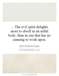 The evil spirit delights 
