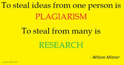 To steal ideas from one person is 