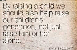 By raising achild we 