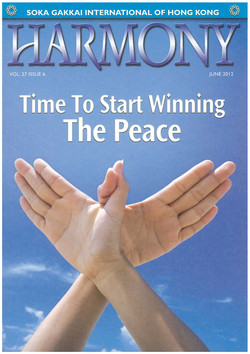 SOKA GAKKAI INTERNATIONAL OF HONG KONG VOL. 27 ISSUE 6 JUNE 2012 Time To Start Winning The Peace