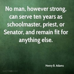 No man, however strong, 