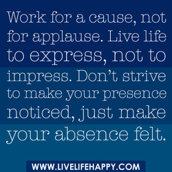 Work for a cause, not 