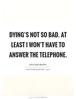 DYING'S NOT SO BAD. AT 