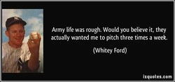 Army life was rough. Would you believe it, they 