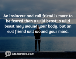 An insincere and euil friend is more to 