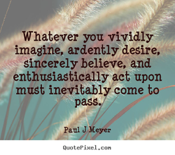Whatever you vividly 