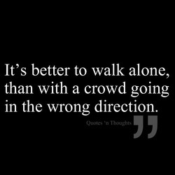 It's better to walk alone, 