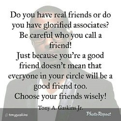 Do you have real friends or do 