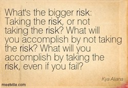 What's the bigger risk 