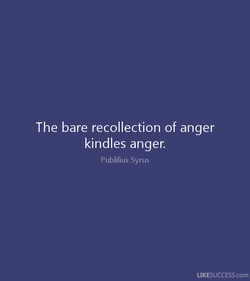 The bare recollection of anger 
