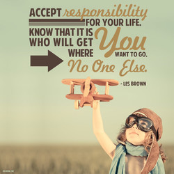 ,'tuømuibilüg ACCEPT FOR YOUR LIFE. KNOW THAT IT IS WHO WILL GET WHERE WANT TO GO, - LES BROWN
