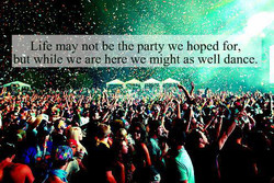 Life may not be the party we hoped for, 