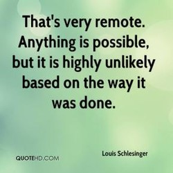 That's very remote. 