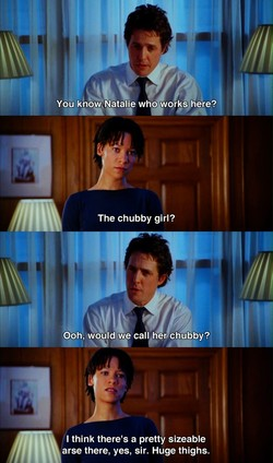 You know Natalie who works here? The chubby girl? Ooh, would we call her chübby? I think there's a pretty sizeable arse there, yes, sir. Huge thighs.