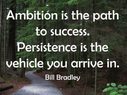 Ambitiön is the path 