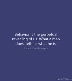 Behavior is the perpetual 