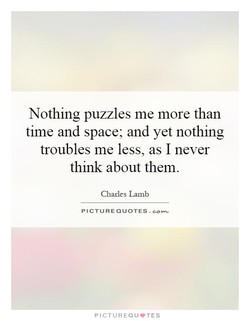 Nothing puzzles me more than 