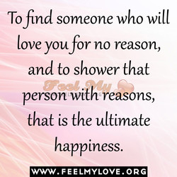 To find someone who will 