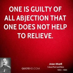 ONE IS GUILTY OF ALL ABJECTION THAT ONE DOES NOT HELP TO RELIEVE. QUOTEHDCOM