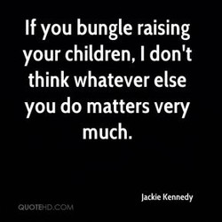 If you bungle raising 