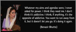 Whatever my aims and agendas were, I never 