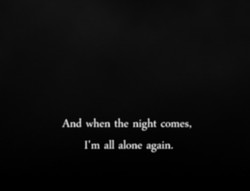 And when the night comes, 