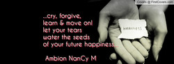 """,cry, forgive, learn & move on! let your tears water the seeds Of your future hap Ambion NanCy M Covers @ FirstCovers.com ines"
